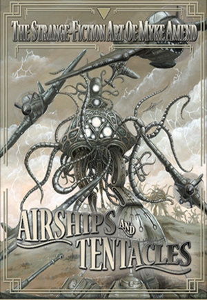 The Attic Shoppe - Airships and Tentacles - The Strange Art of Myke Amend